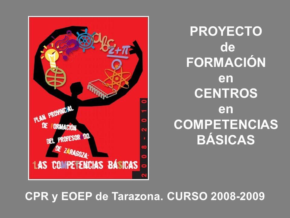 CPR y EOEP de Tarazona. CURSO 2008-2009 PROYECTO de FORMACIÓN en CENTROS en COMPETENCIAS BÁSICAS