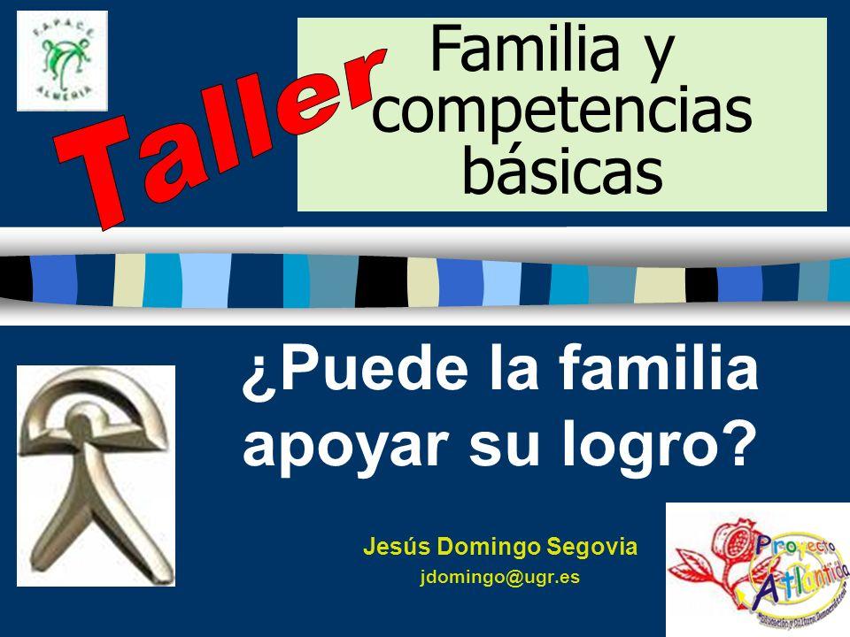 ¿Puede la familia apoyar su logro? Jesús Domingo Segovia jdomingo@ugr.es Familia y competencias básicas
