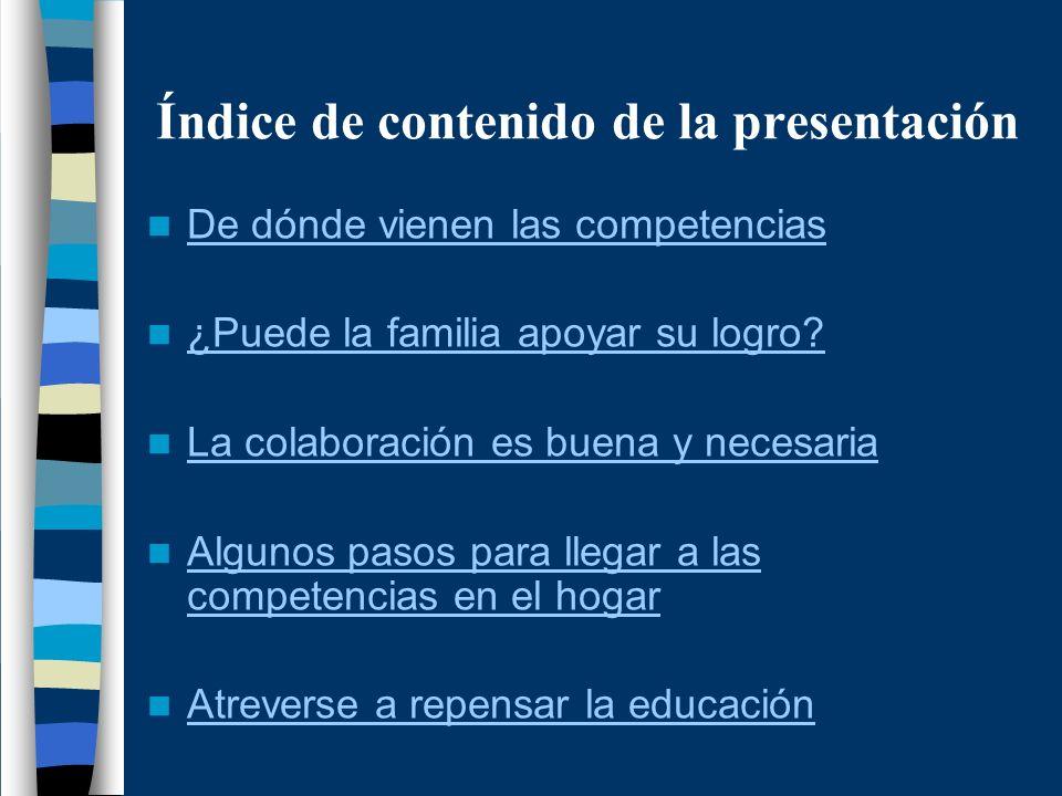 Índice de contenido de la presentación De dónde vienen las competencias ¿Puede la familia apoyar su logro? La colaboración es buena y necesaria Alguno