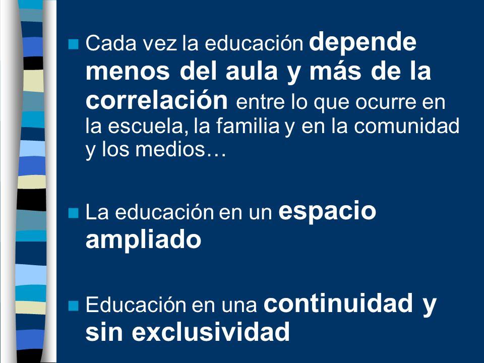 Cada vez la educación depende menos del aula y más de la correlación entre lo que ocurre en la escuela, la familia y en la comunidad y los medios… La