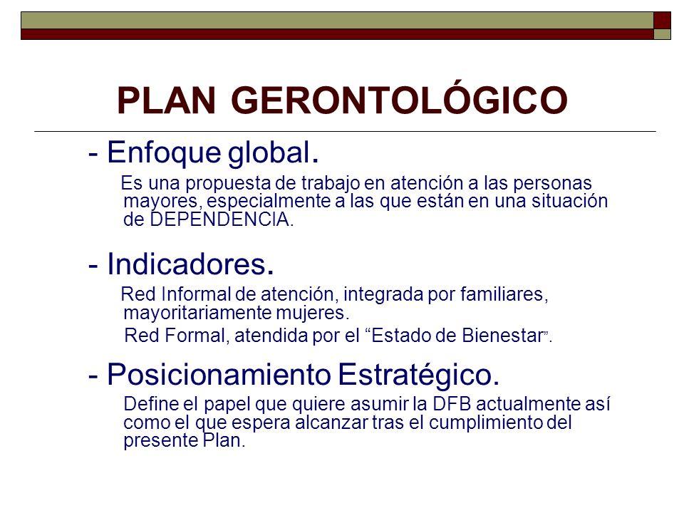 PLAN GERONTOLÓGICO - Enfoque global. Es una propuesta de trabajo en atención a las personas mayores, especialmente a las que están en una situación de