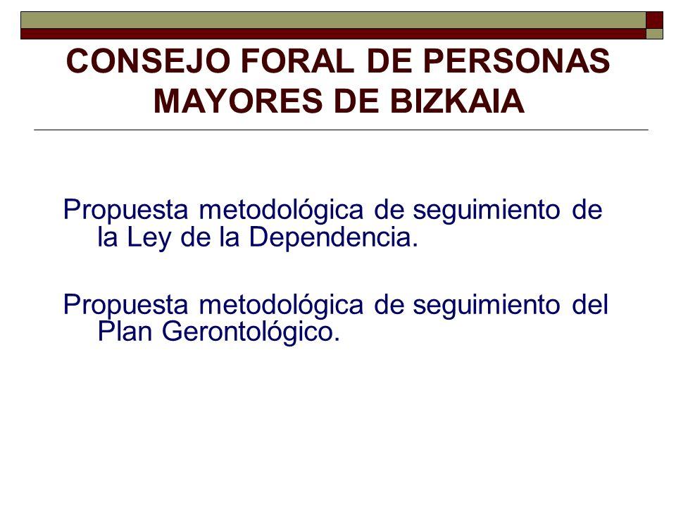 CONSEJO FORAL DE PERSONAS MAYORES DE BIZKAIA Propuesta metodológica de seguimiento de la Ley de la Dependencia. Propuesta metodológica de seguimiento