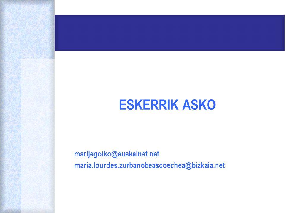 ESKERRIK ASKO marijegoiko@euskalnet.net maria.lourdes.zurbanobeascoechea@bizkaia.net