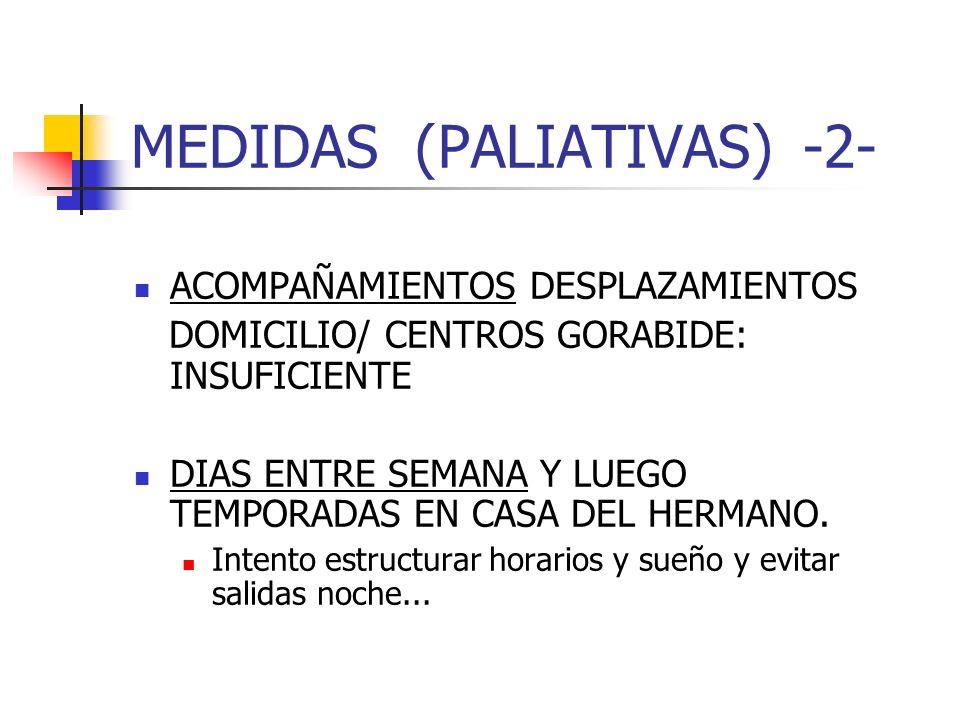 MEDIDAS (PALIATIVAS)-2- ACOMPAÑAMIENTOS DESPLAZAMIENTOS DOMICILIO/ CENTROS GORABIDE: INSUFICIENTE DIAS ENTRE SEMANA Y LUEGO TEMPORADAS EN CASA DEL HER