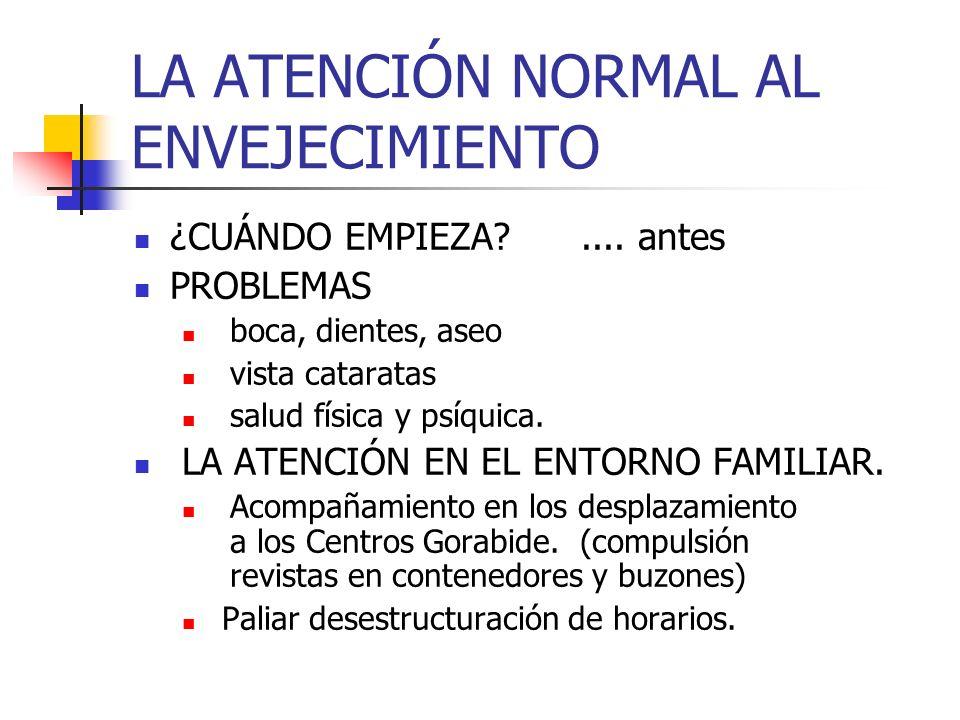 LA ATENCIÓN NORMAL AL ENVEJECIMIENTO ¿CUÁNDO EMPIEZA?.... antes PROBLEMAS boca, dientes, aseo vista cataratas salud física y psíquica. LA ATENCIÓN EN