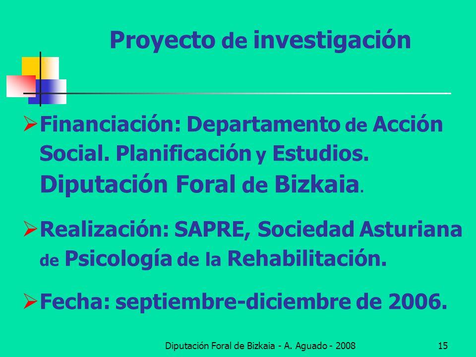 Diputación Foral de Bizkaia - A. Aguado - 200815 Proyecto de investigación Financiación: Departamento de Acción Social. Planificación y Estudios. Dipu