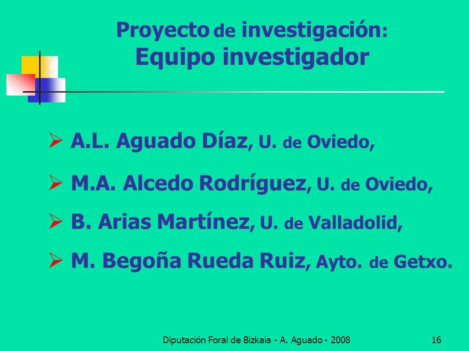 Diputación Foral de Bizkaia - A. Aguado - 200816 Proyecto de investigación : Equipo investigador A.L. Aguado Díaz, U. de Oviedo, M.A. Alcedo Rodríguez
