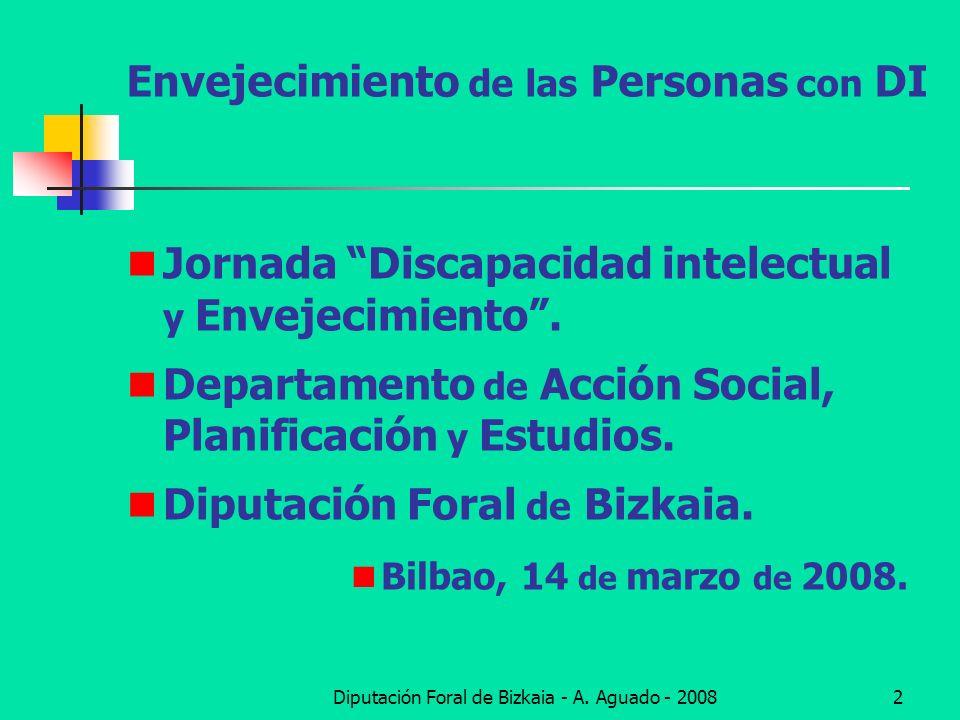 Diputación Foral de Bizkaia - A. Aguado - 20082 Envejecimiento de las Personas con DI Jornada Discapacidad intelectual y Envejecimiento. Departamento