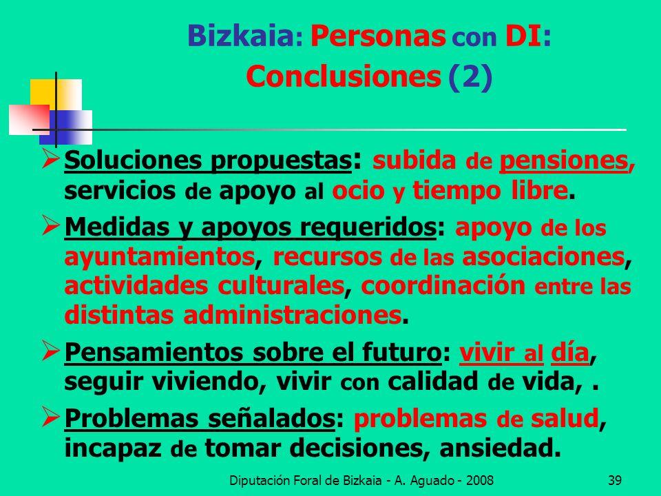 Diputación Foral de Bizkaia - A. Aguado - 200839 Bizkaia : Personas con DI: Conclusiones (2) Soluciones propuestas : subida de pensiones, servicios de