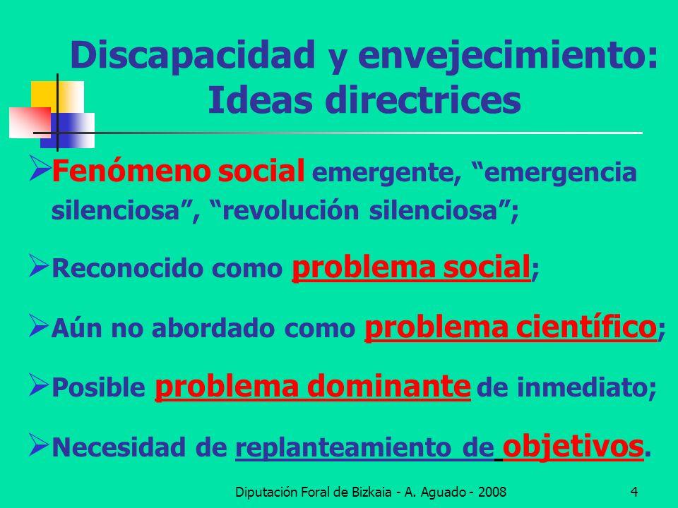 Diputación Foral de Bizkaia - A. Aguado - 20084 Discapacidad y envejecimiento: Ideas directrices Fenómeno social emergente, emergencia silenciosa, rev