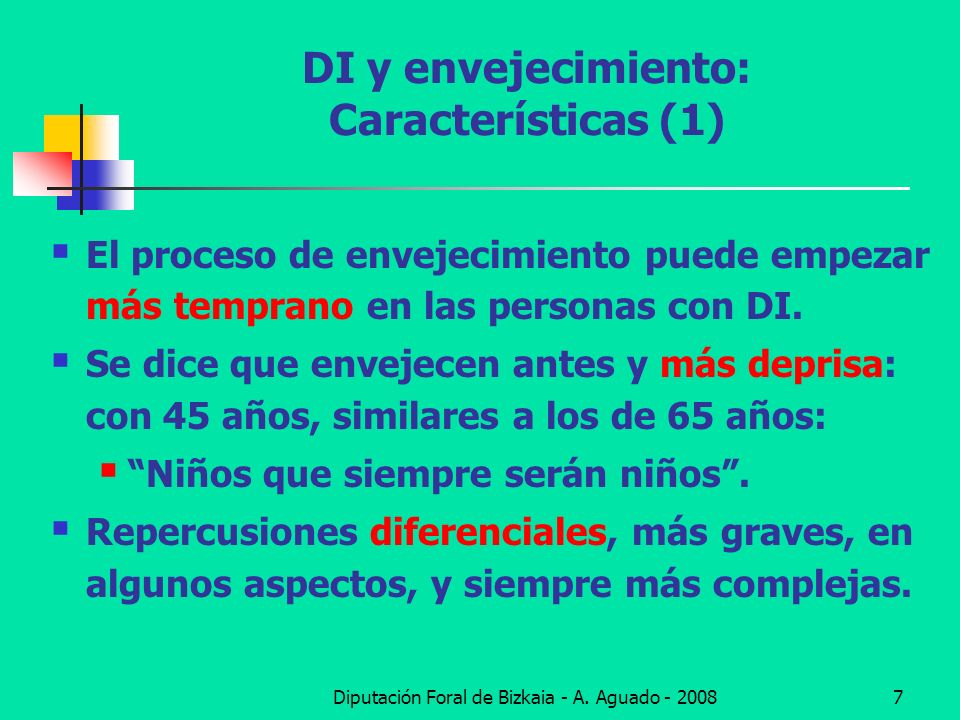 Diputación Foral de Bizkaia - A. Aguado - 20087 DI y envejecimiento: Características (1) El proceso de envejecimiento puede empezar más temprano en la