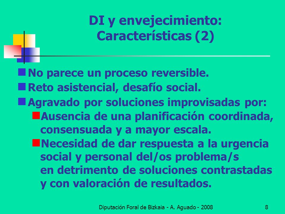 Diputación Foral de Bizkaia - A. Aguado - 20088 DI y envejecimiento: Características (2) No parece un proceso reversible. Reto asistencial, desafío so