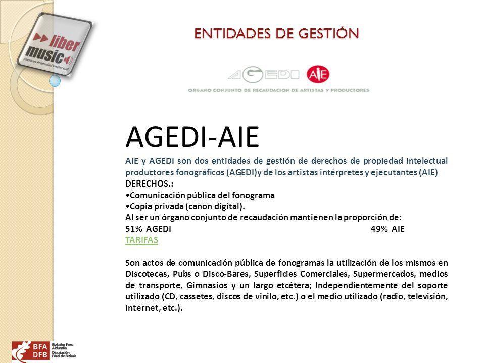 ENTIDADES DE GESTIÓN AGEDI-AIE AIE y AGEDI son dos entidades de gestión de derechos de propiedad intelectual productores fonográficos (AGEDI)y de los