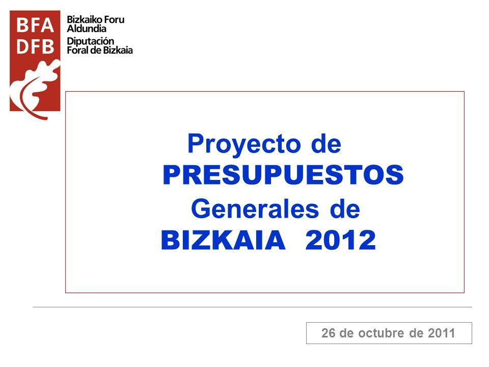 26 de octubre de 2011 Proyecto de PRESUPUESTOS Generales de BIZKAIA 2012