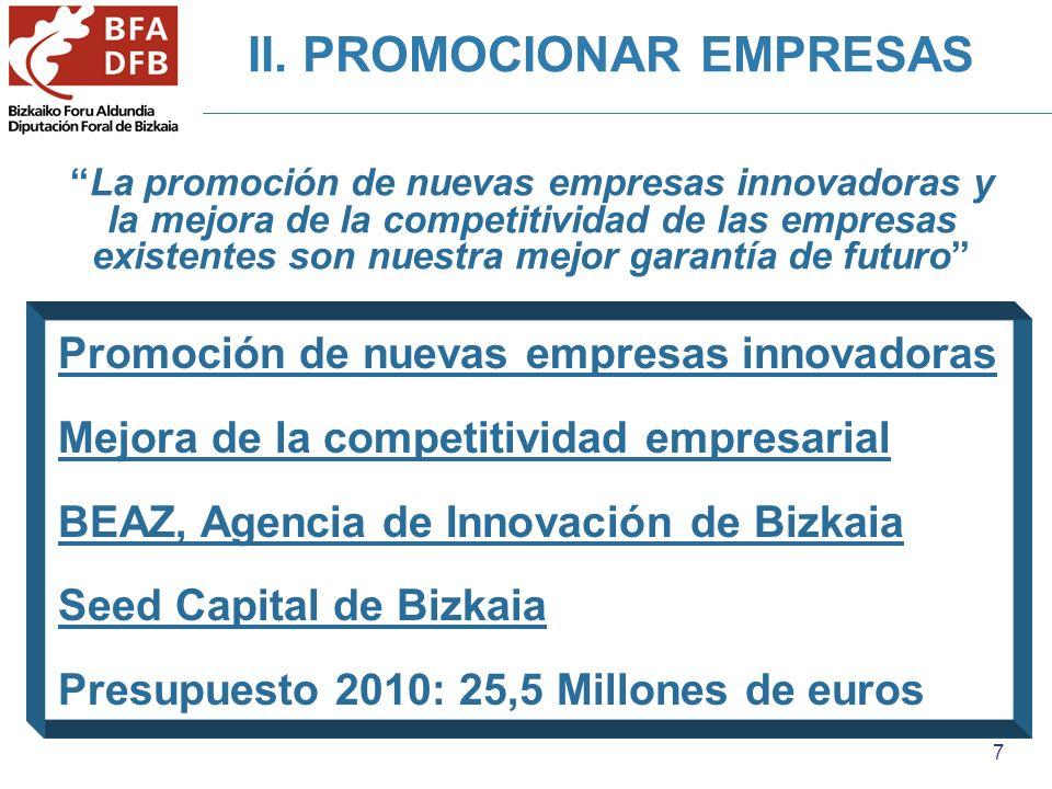 7 II. PROMOCIONAR EMPRESAS La promoción de nuevas empresas innovadoras y la mejora de la competitividad de las empresas existentes son nuestra mejor g
