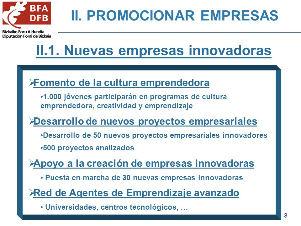 8 II.1. Nuevas empresas innovadoras Fomento de la cultura emprendedora 1.000 jóvenes participarán en programas de cultura emprendedora, creatividad y