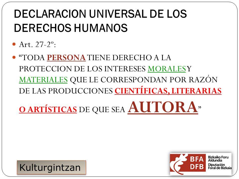 Kulturgintzan DECLARACION UNIVERSAL DE LOS DERECHOS HUMANOS Art. 27-2º: TODA PERSONA TIENE DERECHO A LA PROTECCION DE LOS INTERESES MORALES Y MATERIAL