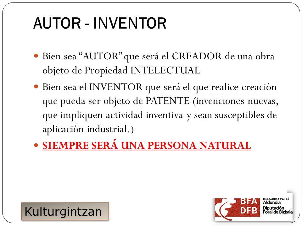 Kulturgintzan AUTOR - INVENTOR Bien sea AUTOR que será el CREADOR de una obra objeto de Propiedad INTELECTUAL Bien sea el INVENTOR que será el que rea