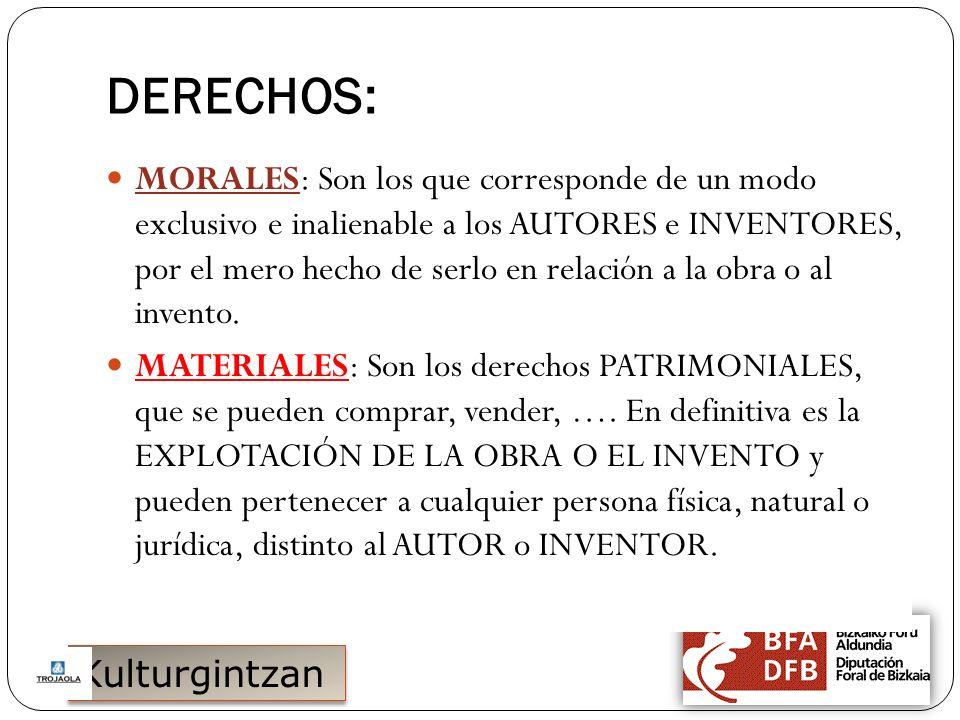 Kulturgintzan DERECHOS: MORALES: Son los que corresponde de un modo exclusivo e inalienable a los AUTORES e INVENTORES, por el mero hecho de serlo en