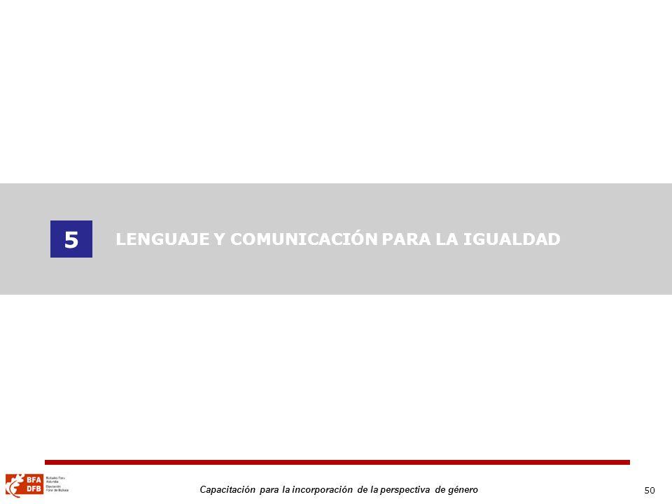 50 Capacitación para la incorporación de la perspectiva de género 5 LENGUAJE Y COMUNICACIÓN PARA LA IGUALDAD