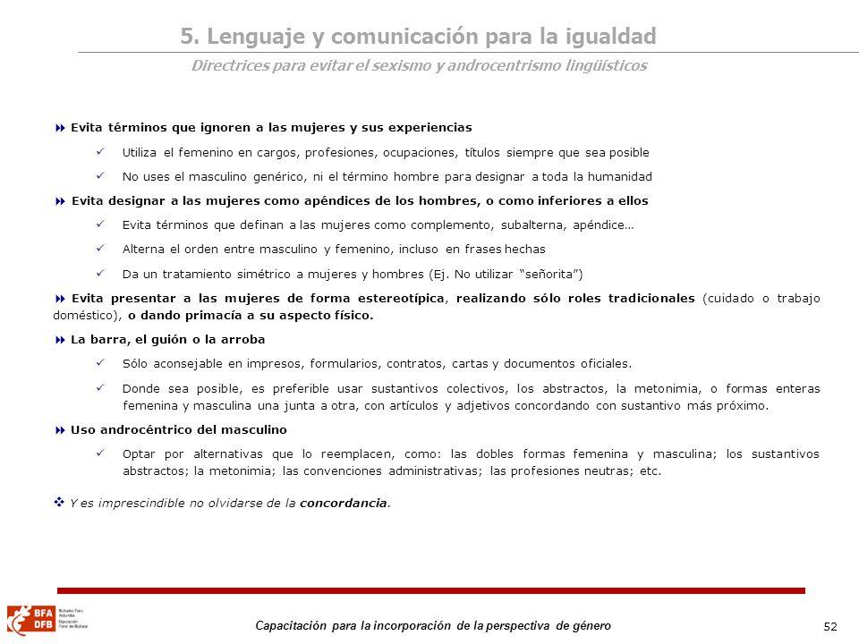 52 Capacitación para la incorporación de la perspectiva de género Evita términos que ignoren a las mujeres y sus experiencias Utiliza el femenino en c