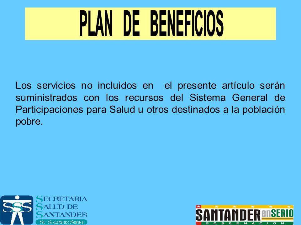 Los servicios no incluidos en el presente artículo serán suministrados con los recursos del Sistema General de Participaciones para Salud u otros dest