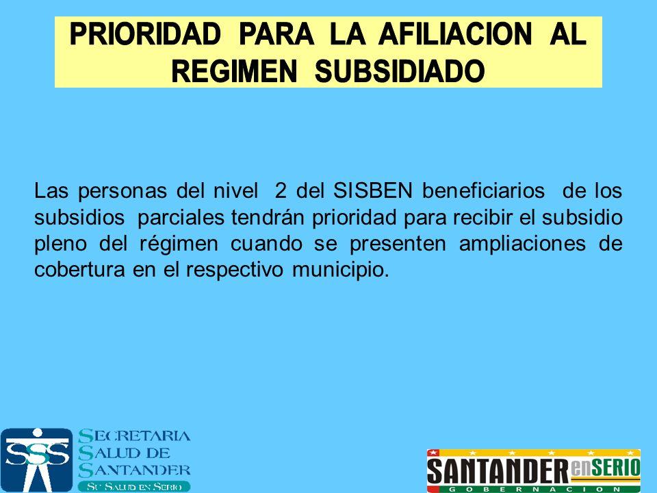 Las personas del nivel 2 del SISBEN beneficiarios de los subsidios parciales tendrán prioridad para recibir el subsidio pleno del régimen cuando se pr