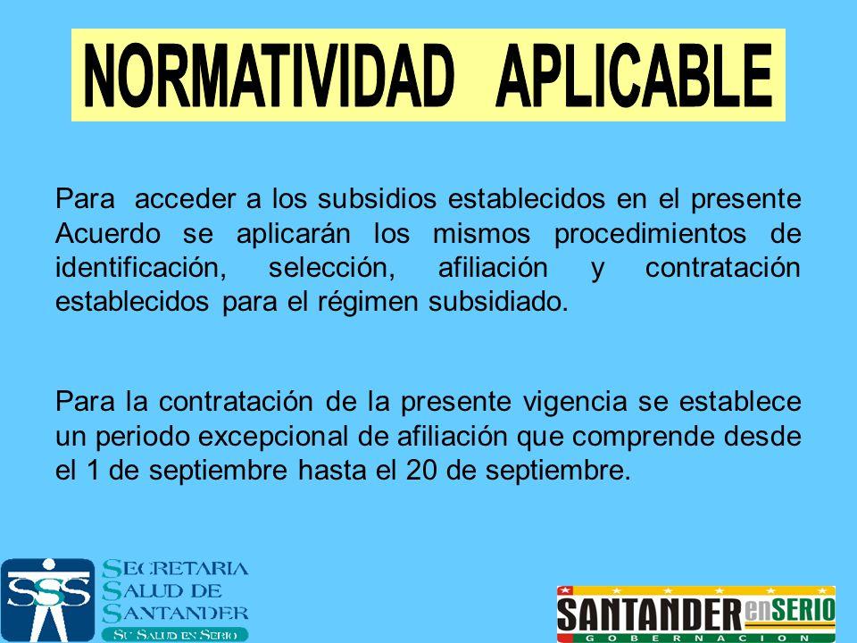 Para acceder a los subsidios establecidos en el presente Acuerdo se aplicarán los mismos procedimientos de identificación, selección, afiliación y con