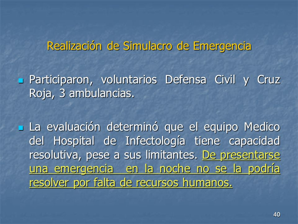 40 Realización de Simulacro de Emergencia Participaron, voluntarios Defensa Civil y Cruz Roja, 3 ambulancias. Participaron, voluntarios Defensa Civil