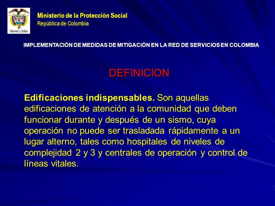 Ministerio de la Protección Social República de Colombia DEFINICION Edificaciones indispensables.