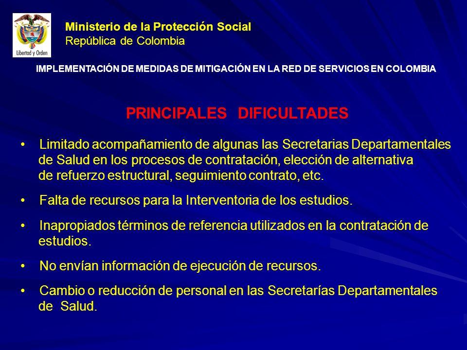 PRINCIPALES DIFICULTADES Limitado acompañamiento de algunas las Secretarias Departamentales de Salud en los procesos de contratación, elección de alternativa de refuerzo estructural, seguimiento contrato, etc.