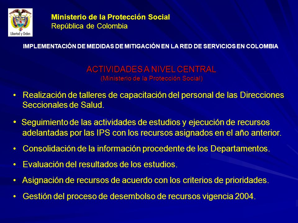 ACTIVIDADES A NIVEL CENTRAL (Ministerio de la Protección Social) Realización de talleres de capacitación del personal de las Direcciones Seccionales de Salud.