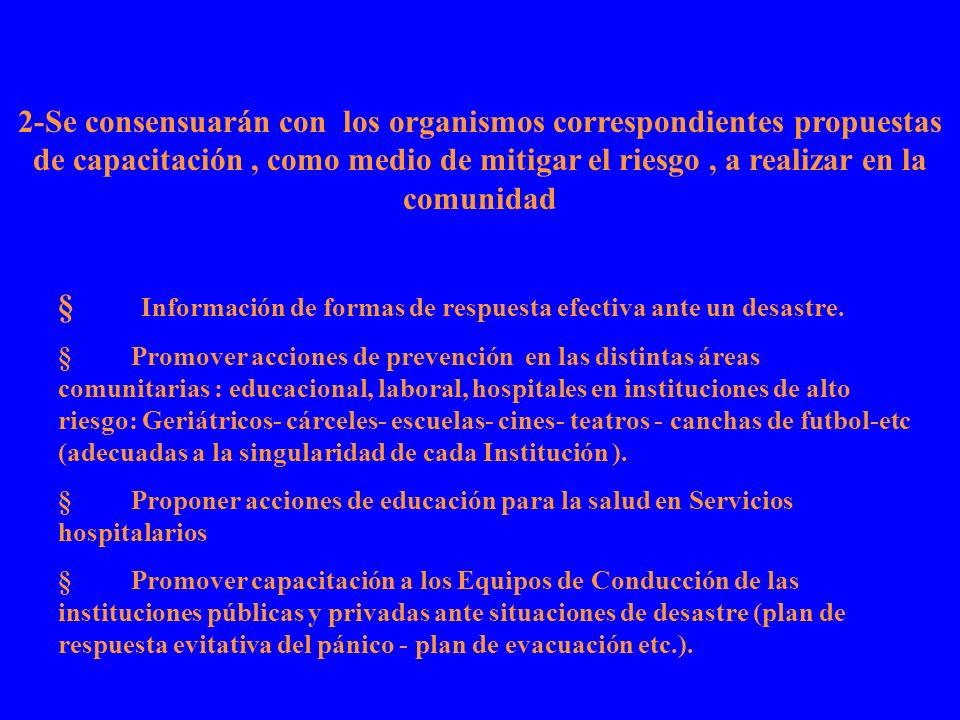 Información de formas de respuesta efectiva ante un desastre. § Promover acciones de prevención en las distintas áreas comunitarias : educacional, lab