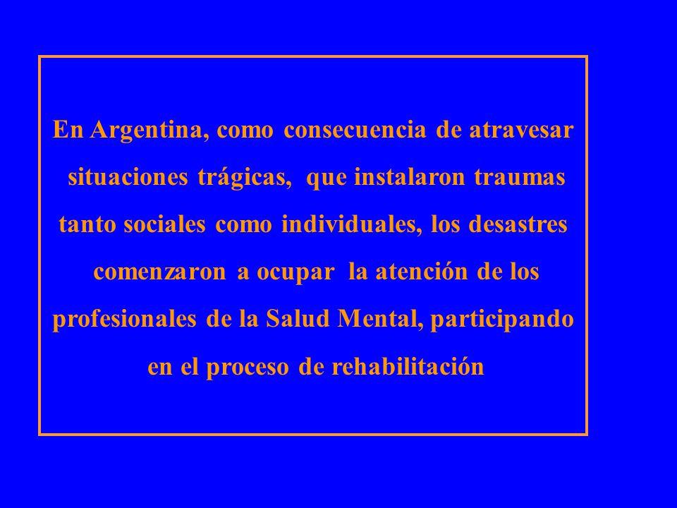 En Argentina, como consecuencia de atravesar situaciones trágicas, que instalaron traumas tanto sociales como individuales, los desastres comenzaron a