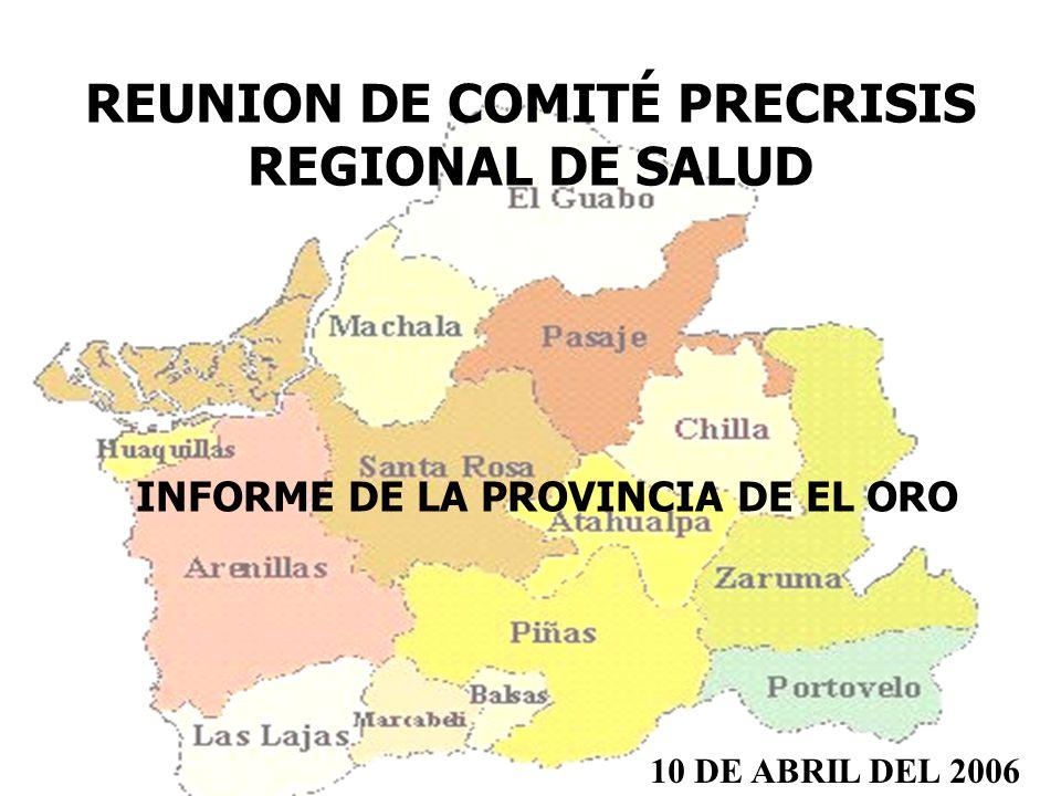 REUNION DE COMITÉ PRECRISIS REGIONAL DE SALUD 10 DE ABRIL DEL 2006 INFORME DE LA PROVINCIA DE EL ORO