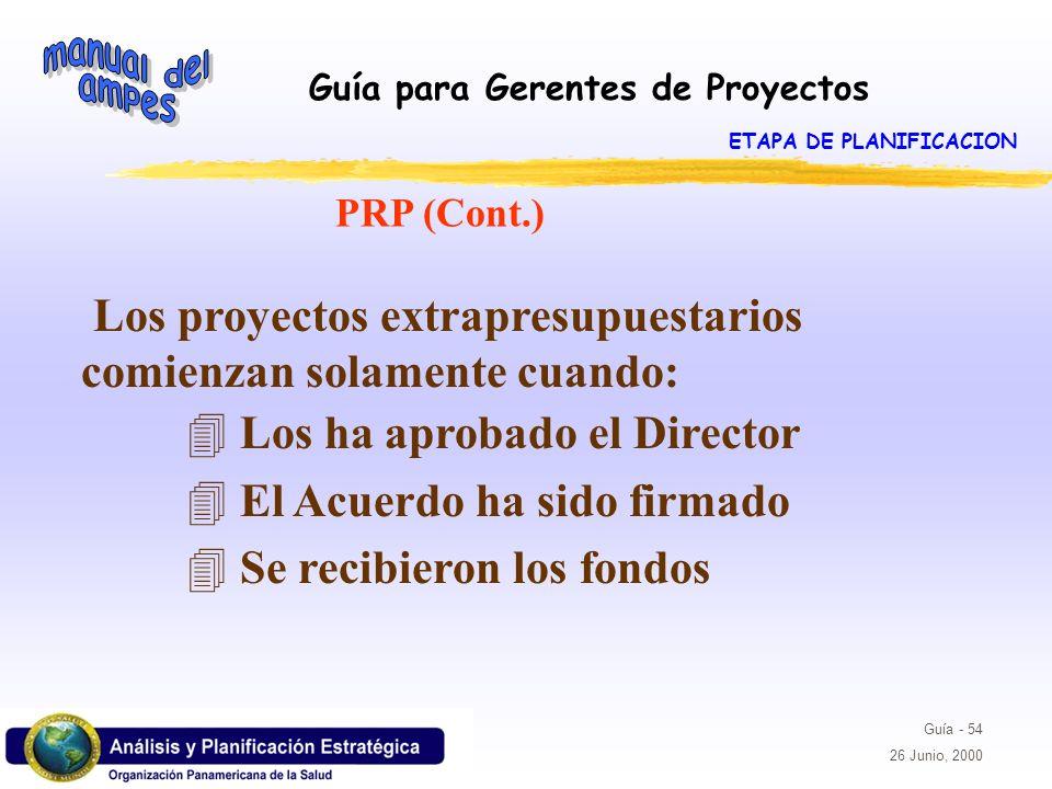 Guía para Gerentes de Proyectos Guía - 54 26 Junio, 2000 PRP (Cont.) Los proyectos extrapresupuestarios comienzan solamente cuando: 4 Los ha aprobado