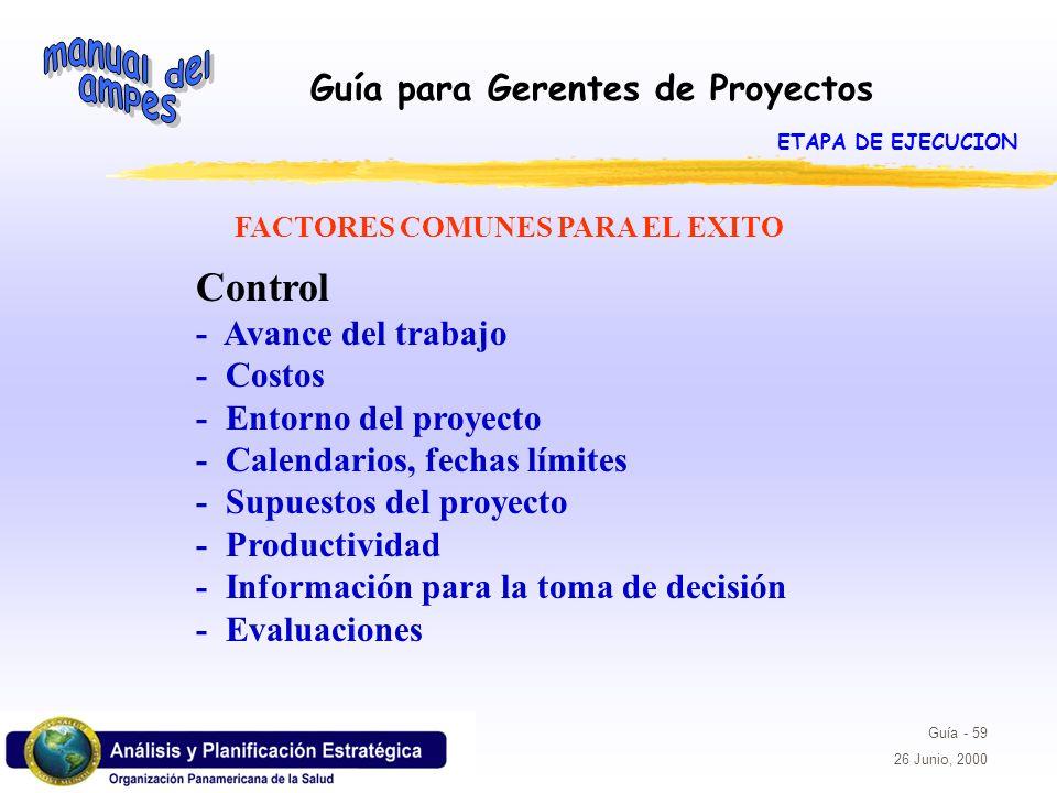 Guía para Gerentes de Proyectos Guía - 59 26 Junio, 2000 Control - Avance del trabajo - Costos - Entorno del proyecto - Calendarios, fechas límites -