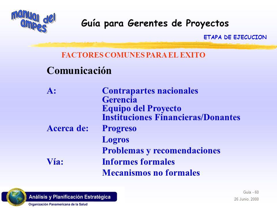 Guía para Gerentes de Proyectos Guía - 60 26 Junio, 2000 Comunicación A: Contrapartes nacionales Gerencia Equipo del Proyecto Instituciones Financiera