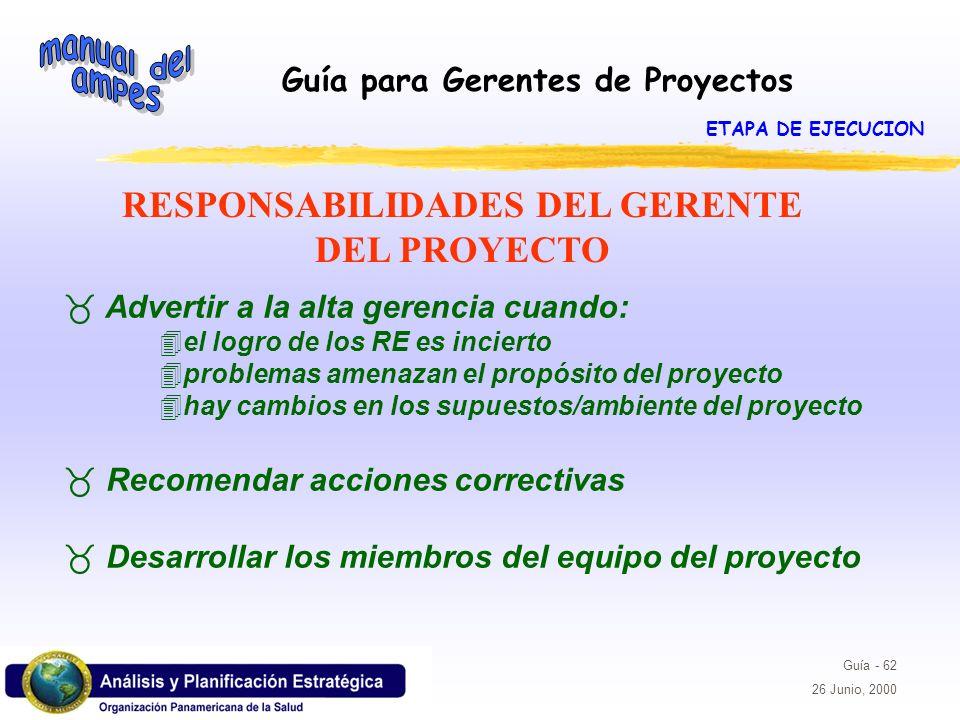Guía para Gerentes de Proyectos Guía - 62 26 Junio, 2000 _ Advertir a la alta gerencia cuando: 4el logro de los RE es incierto 4problemas amenazan el