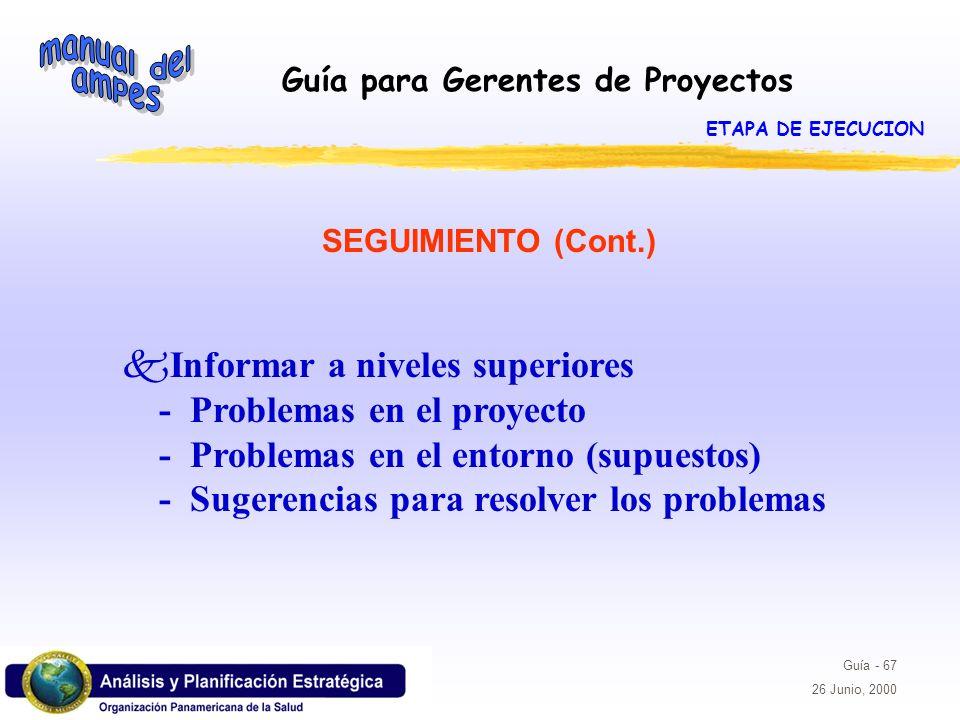 Guía para Gerentes de Proyectos Guía - 67 26 Junio, 2000 kInformar a niveles superiores - Problemas en el proyecto - Problemas en el entorno (supuesto