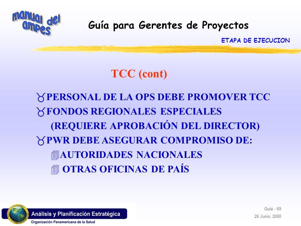 Guía para Gerentes de Proyectos Guía - 69 26 Junio, 2000 TCC (cont) _PERSONAL DE LA OPS DEBE PROMOVER TCC _FONDOS REGIONALES ESPECIALES (REQUIERE APRO
