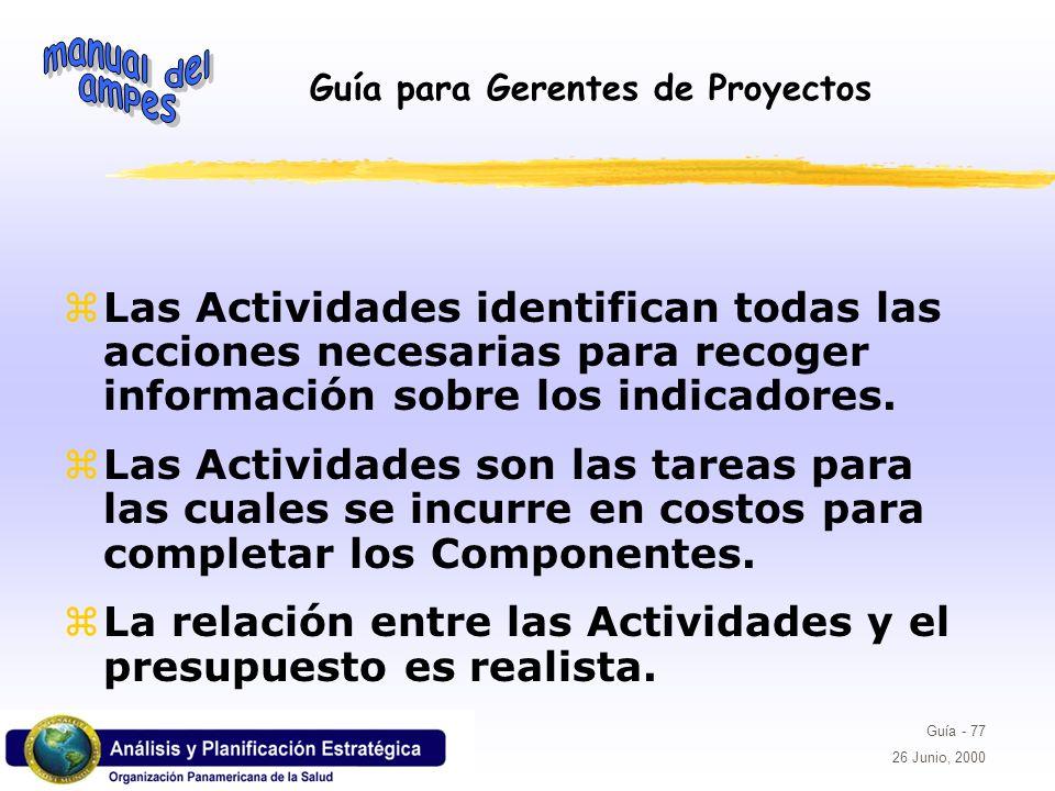 Guía para Gerentes de Proyectos Guía - 77 26 Junio, 2000 Las Actividades identifican todas las acciones necesarias para recoger información sobre los