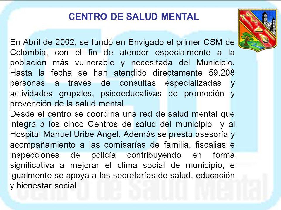 En Abril de 2002, se fundó en Envigado el primer CSM de Colombia, con el fin de atender especialmente a la población más vulnerable y necesitada del Municipio.