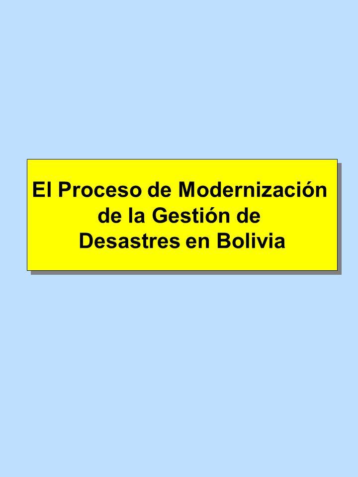 El Proceso de Modernización de la Gestión de Desastres en Bolivia El Proceso de Modernización de la Gestión de Desastres en Bolivia