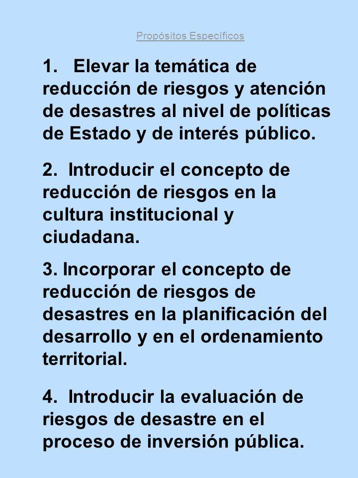 2. Introducir el concepto de reducción de riesgos en la cultura institucional y ciudadana. Propósitos Específicos 1. Elevar la temática de reducción d