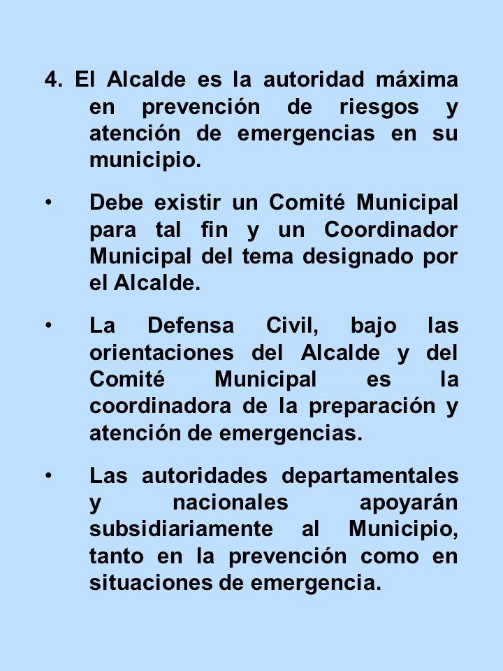 4. El Alcalde es la autoridad máxima en prevención de riesgos y atención de emergencias en su municipio. Debe existir un Comité Municipal para tal fin