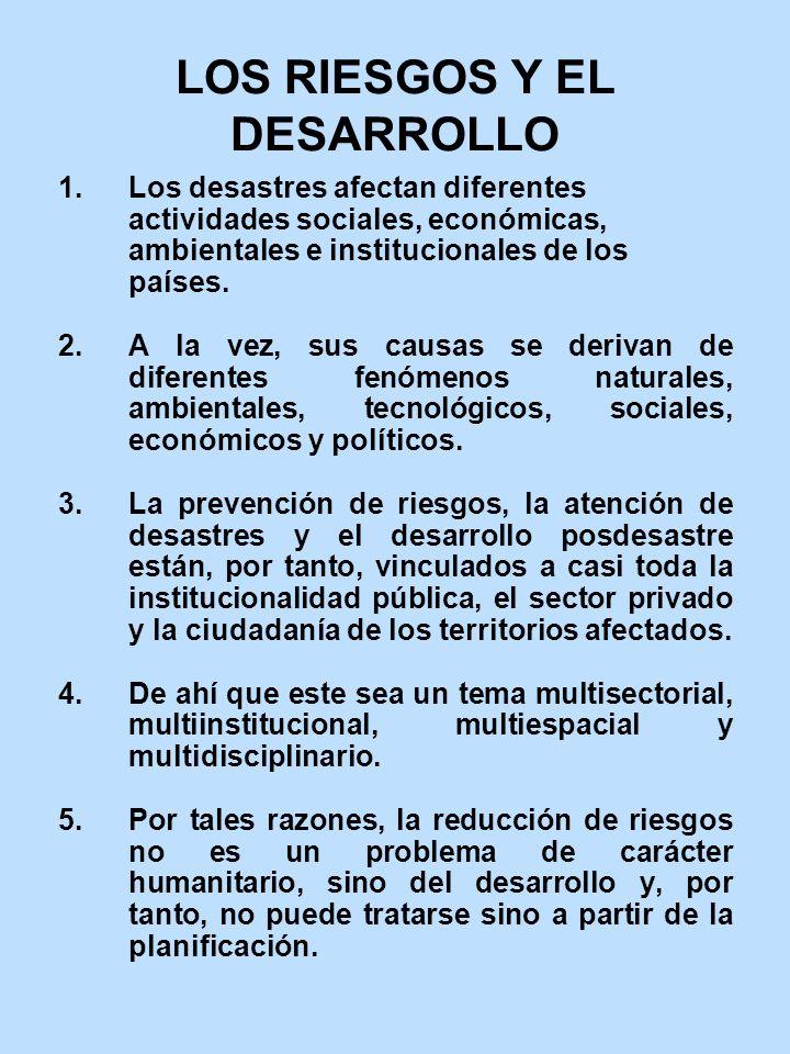 LOS RIESGOS Y EL DESARROLLO 1.Los desastres afectan diferentes actividades sociales, económicas, ambientales e institucionales de los países. 2.A la v