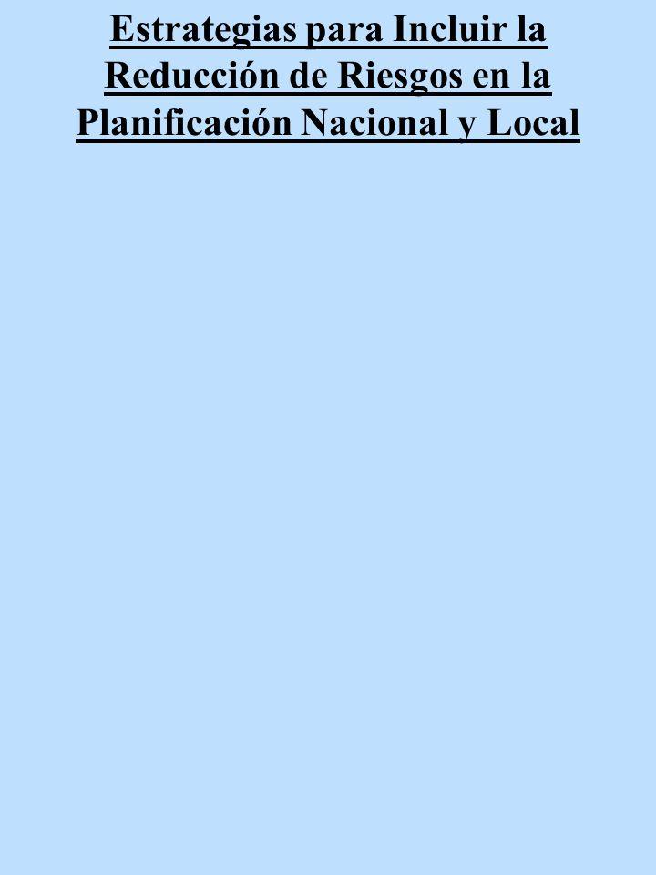 Estrategias para Incluir la Reducción de Riesgos en la Planificación Nacional y Local
