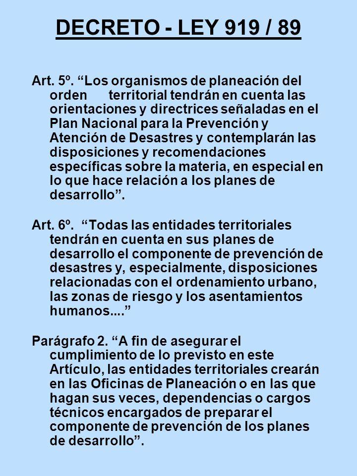 DECRETO - LEY 919 / 89 Art. 5º. Los organismos de planeación del orden territorial tendrán en cuenta las orientaciones y directrices señaladas en el P