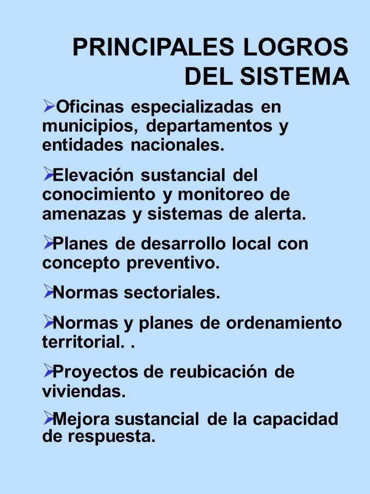 PRINCIPALES LOGROS DEL SISTEMA Oficinas especializadas en municipios, departamentos y entidades nacionales. Elevación sustancial del conocimiento y mo